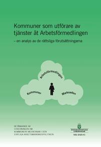 Kommuner som utförare av tjänster åt Arbetsförmedlingen – en analys av de rättsliga förutsättningarna, SOU 2020:41